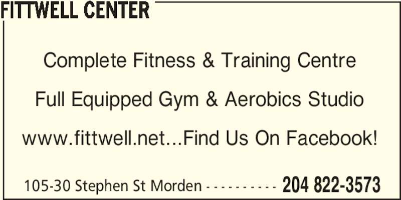 FittWell Center (204-822-3573) - Display Ad - FITTWELL CENTER Complete Fitness & Training Centre Full Equipped Gym & Aerobics Studio 105-30 Stephen St Morden - - - - - - - - - - 204 822-3573 www.fittwell.net...Find Us On Facebook!