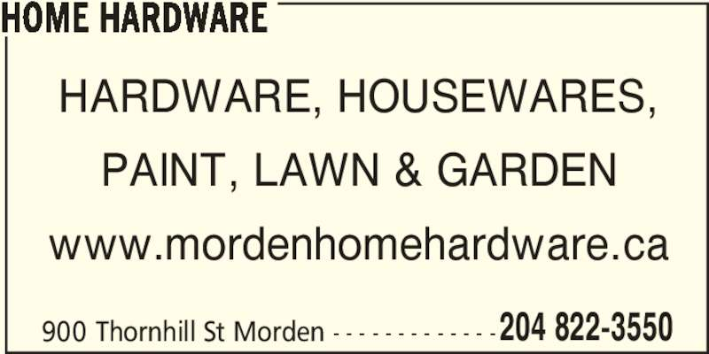 Home Hardware (204-822-3550) - Display Ad - 900 Thornhill St Morden - - - - - - - - - - - - -204 822-3550 HOME HARDWARE HARDWARE, HOUSEWARES, PAINT, LAWN & GARDEN www.mordenhomehardware.ca