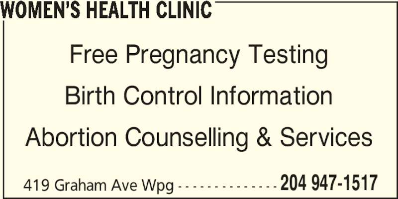 Women's Health Clinic (204-947-1517) - Display Ad - WOMEN?S HEALTH CLINIC 419 Graham Ave Wpg - - - - - - - - - - - - - - 204 947-1517 Free Pregnancy Testing Birth Control Information Abortion Counselling & Services