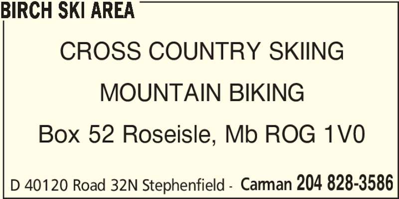Birch Ski Area (204-828-3586) - Display Ad - BIRCH SKI AREA CROSS COUNTRY SKIING MOUNTAIN BIKING Box 52 Roseisle, Mb ROG 1V0 D 40120 Road 32N Stephenfield - Carman 204 828-3586