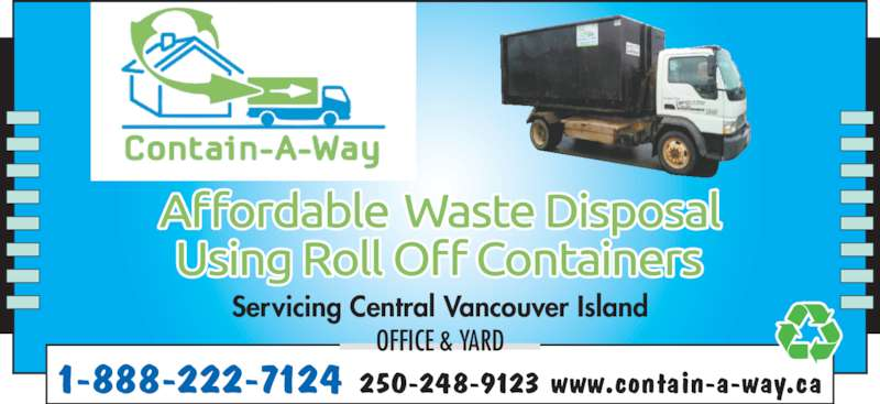 Contain-A-Way Services (250-248-9123) - Display Ad - Servicing Central Vancouver Island OFFICE & YARD 1-888-222-7124 250-248-9123 www.contain-a-way.ca