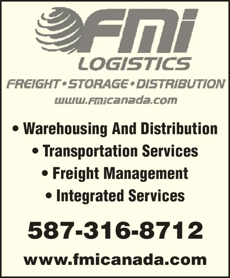 FMi Logistics Inc (403-723-6660) - Display Ad - ? Transportation Services ? Freight Management ? Integrated Services 587-316-8712 www.fmicanada.com ? Warehousing And Distribution