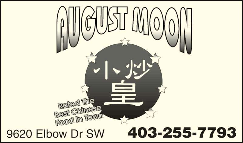 August Moon (403-255-7793) - Display Ad - 9620 Elbow Dr SW       403-255-7793 Rated Th Best Ch inese Food In  Town