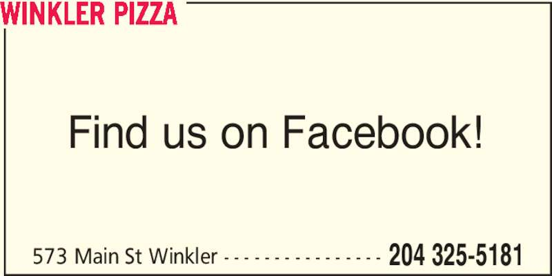 Winkler Pizza (204-325-5181) - Display Ad - WINKLER PIZZA Find us on Facebook! 573 Main St Winkler - - - - - - - - - - - - - - - - 204 325-5181