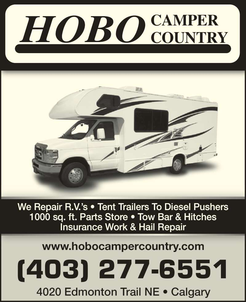 Hobo Camper Country Ltd (403-277-6551) - Display Ad - (403) 277-6551 www.hobocampercountry.com We Repair R.V.?s ? Tent Trailers To Diesel Pushers 1000 sq. ft. Parts Store ? Tow Bar & Hitches Insurance Work & Hail Repair 4020 Edmonton Trail NE ? Calgary
