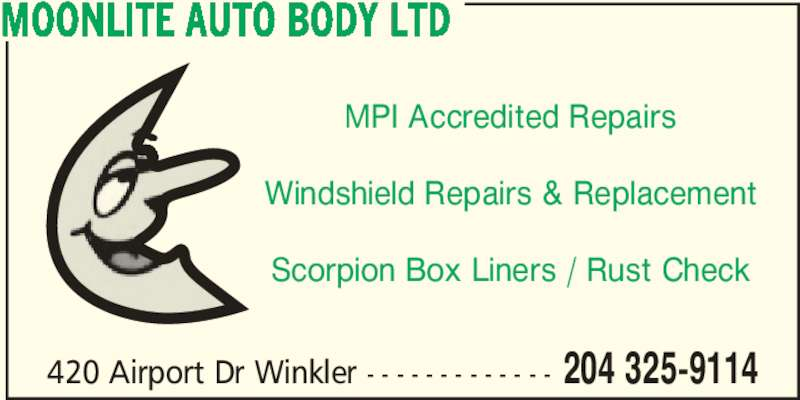 Moonlite Auto Body Ltd (204-325-9114) - Display Ad - MOONLITE AUTO BODY LTD MPI Accredited Repairs Windshield Repairs & Replacement Scorpion Box Liners / Rust Check 420 Airport Dr Winkler - - - - - - - - - - - - - 204 325-9114