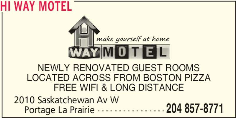 Hi-Way Motel-Portage (204-857-8771) - Display Ad - 2010 Saskatchewan Av W FREE WIFI & LONG DISTANCE     Portage La Prairie - - - - - - - - - - - - - - - - 204 857-8771 HI WAY MOTEL NEWLY RENOVATED GUEST ROOMS LOCATED ACROSS FROM BOSTON PIZZA