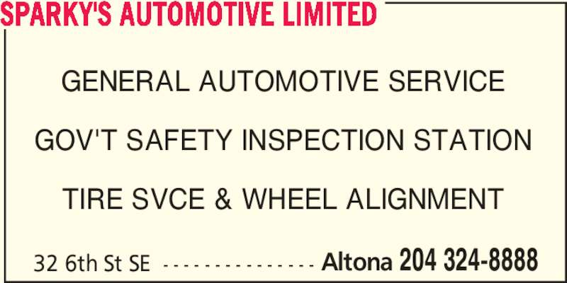 Sparky's Automotive Limited (204-324-8888) - Display Ad - 32 6th St SE  - - - - - - - - - - - - - - - Altona 204 324-8888 GENERAL AUTOMOTIVE SERVICE GOV'T SAFETY INSPECTION STATION TIRE SVCE & WHEEL ALIGNMENT SPARKY'S AUTOMOTIVE LIMITED