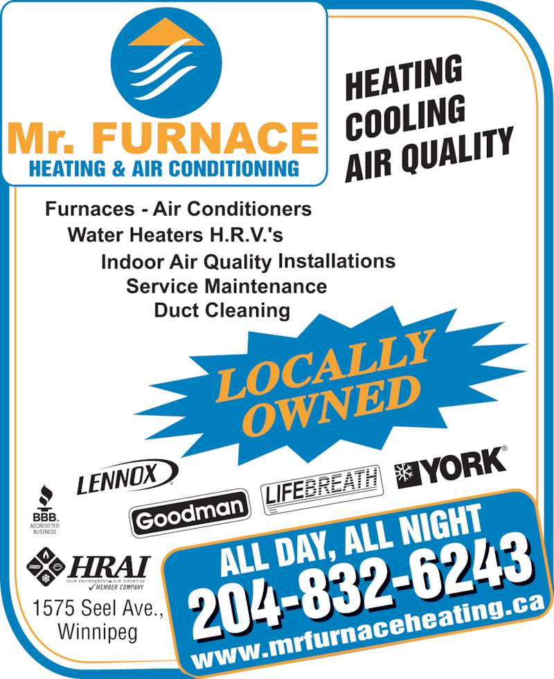 Mr Furnace Heating And Air Conditioning (204-832-6243) - Display Ad - LOCAL OWNED 1575 Seel Ave., Winnipeg www.m rfurnac eheati ng.ca LOCAL LY OWNED 1575 Seel Ave., Winnipeg www.m rfurnac eheati LY ng.ca