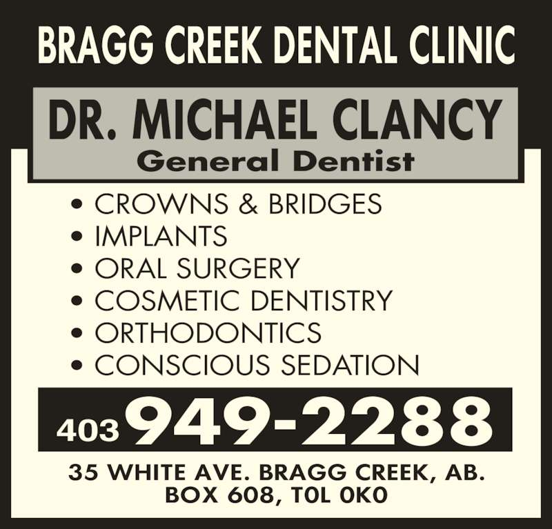 Bragg Creek Dental Clinic (403-949-2288) - Display Ad - ? CROWNS & BRIDGES ? COSMETIC DENTISTRY ? ORAL SURGERY ? IMPLANTS ? ORTHODONTICS 403949-2288 ? CONSCIOUS SEDATION General Dentist