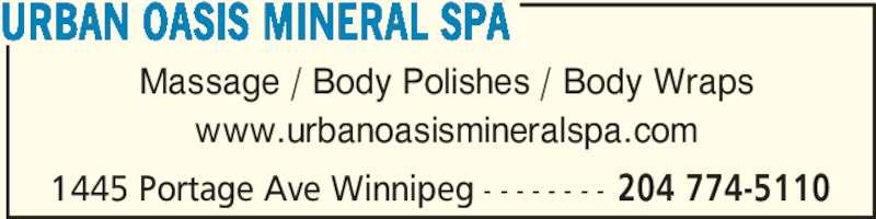 Urban Oasis Mineral Spa (204-783-8131) - Display Ad - URBAN OASIS MINERAL SPA 1445 Portage Ave Winnipeg - - - - - - - - 204 774-5110 Massage / Body Polishes / Body Wraps www.urbanoasismineralspa.com