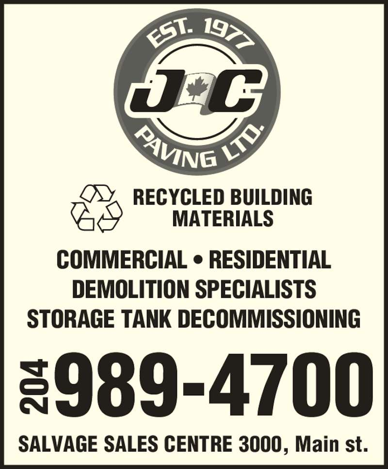 J C Paving Ltd (204-989-4700) - Display Ad - RECYCLED BUILDING MATERIALS COMMERCIAL ? RESIDENTIAL DEMOLITION SPECIALISTS STORAGE TANK DECOMMISSIONING 20 SALVAGE SALES CENTRE 3000, Main st. 20
