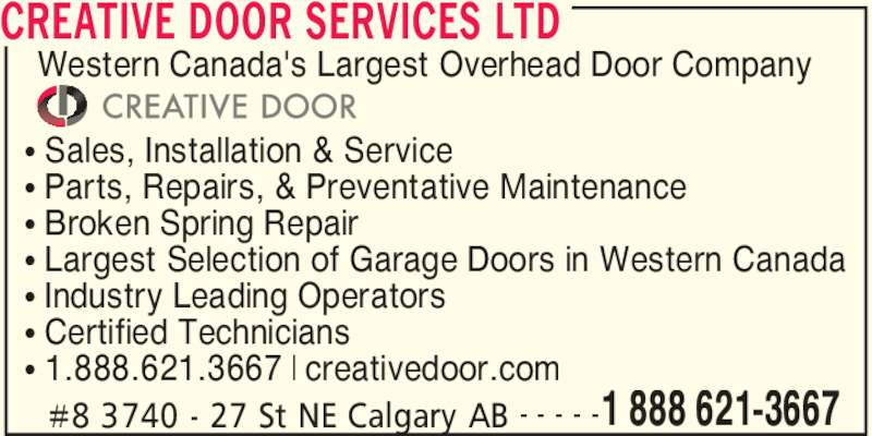 Creative Door Services (403-291-2375) - Display Ad - CREATIVE DOOR SERVICES LTD #8 3740 - 27 St NE Calgary AB 1 888 621-3667- - - - - ? Sales, Installation & Service ? Parts, Repairs, & Preventative Maintenance ? Broken Spring Repair ? Largest Selection of Garage Doors in Western Canada ? Industry Leading Operators ? Certified Technicians ? 1.888.621.3667 | creativedoor.com Western Canada's Largest Overhead Door Company