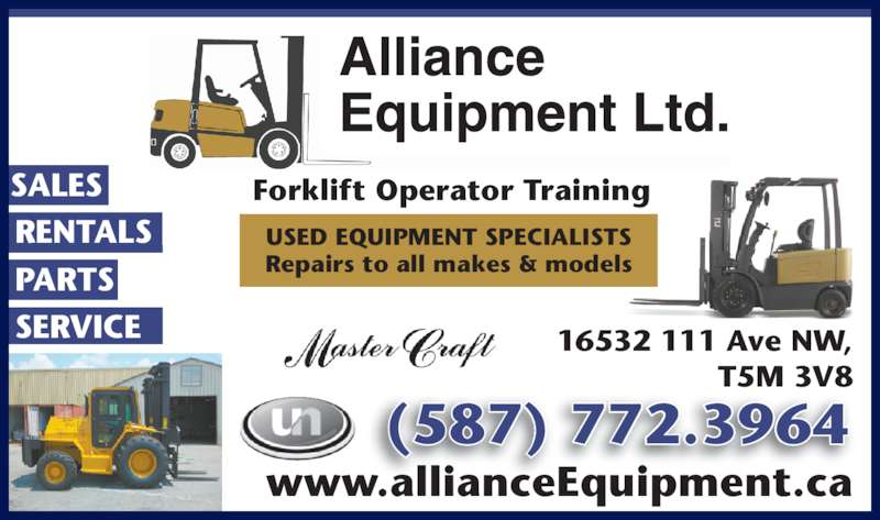 Alliance Equipment Ltd (780-452-9679) - Display Ad - SERVICE SALES RENTALS PARTS (587) 772.3964 16532 111 Ave NW, T5M 3V8 www.allianceEquipment.ca Forklift Operator Training USED EQUIPMENT SPECIALISTS Repairs to all makes & models