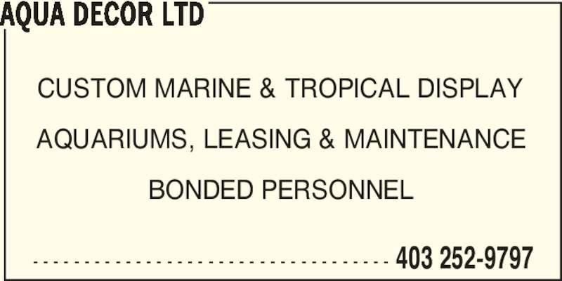 Aqua Decor Ltd (403-252-9797) - Display Ad - CUSTOM MARINE & TROPICAL DISPLAY AQUARIUMS, LEASING & MAINTENANCE BONDED PERSONNEL AQUA DECOR LTD - - - - - - - - - - - - - - - - - - - - - - - - - - - - - - - - - - - 403 252-9797