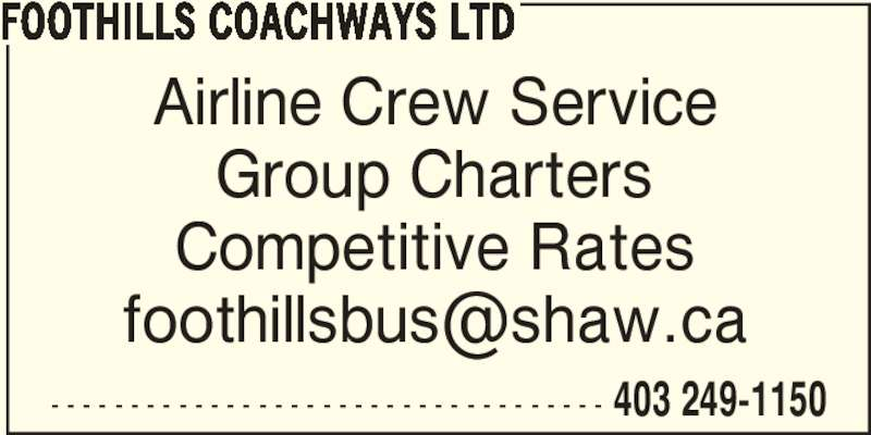 Foothills Coachways Ltd (403-249-1150) - Display Ad - FOOTHILLS COACHWAYS LTD - - - - - - - - - - - - - - - - - - - - - - - - - - - - - - - - - - - 403 249-1150 Airline Crew Service Group Charters Competitive Rates