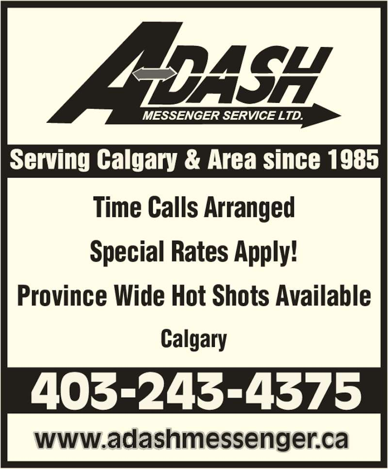 A-Dash Messenger Service Ltd (403-243-4375) - Display Ad - www.adashmessenger.ca Time Calls Arranged Special Rates Apply! Province Wide Hot Shots Available Calgary
