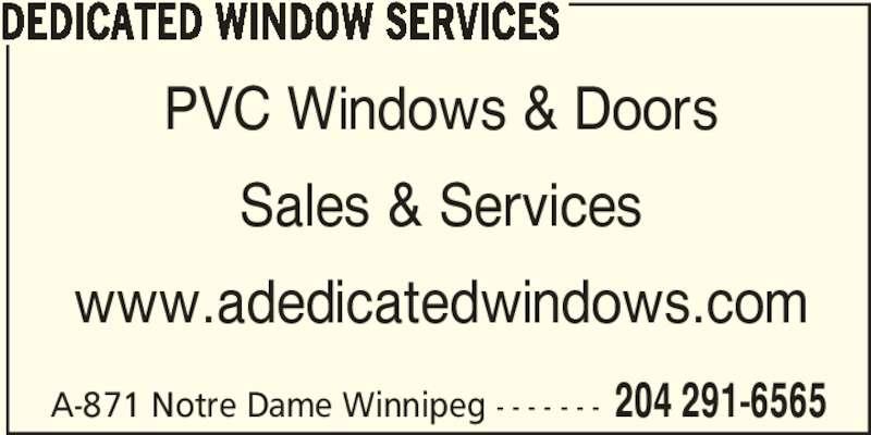 Dedicated Window Services (204-291-6565) - Display Ad - DEDICATED WINDOW SERVICES PVC Windows & Doors Sales & Services www.adedicatedwindows.com A-871 Notre Dame Winnipeg - - - - - - - 204 291-6565