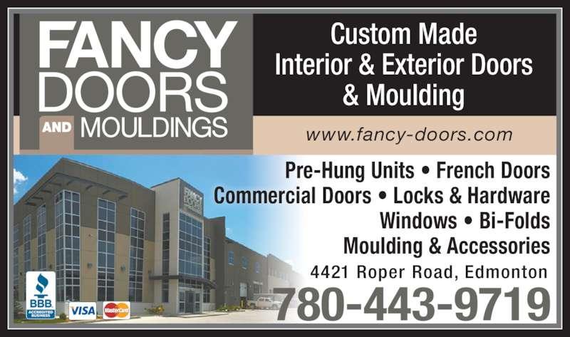 Fancy Doors & Mouldings (780-432-7700) - Display Ad - www.fancy-doors.com 4421 Roper Road, Edmonton 780-443-9719  Pre-Hung Units ? French Doors Commercial Doors ? Locks & Hardware Windows ? Bi-Folds Moulding & Accessories Custom Made Interior & Exterior Doors & Moulding