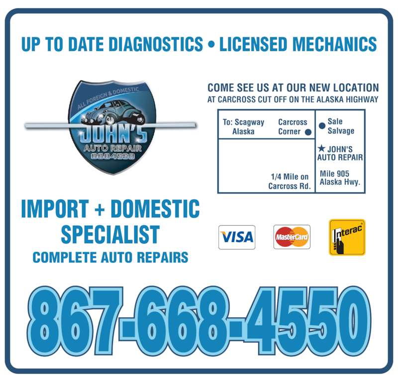 John's Auto Repair (867-668-4550) - Display Ad - UP TO DATE DIAGNOSTICS ? LICENSED MECHANICS Mile 905 Alaska Hwy. AT CARCROSS CUT OFF ON THE ALASKA HIGHWAY