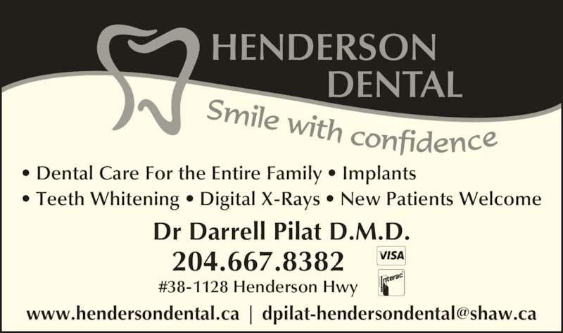 Henderson Dental Group (204-667-8382) - Display Ad - ? Dental Care For the Entire Family ? Implants ? Teeth Whitening ? Digital X-Rays ? New Patients Welcome Dr Darrell Pilat D.M.D. 204.667.8382 #38-1128 Henderson Hwy