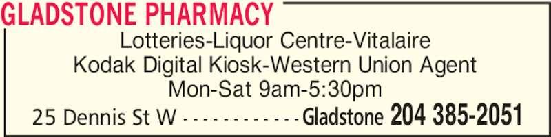 Gladstone Pharmacy (204-385-2051) - Display Ad - Lotteries-Liquor Centre-Vitalaire Kodak Digital Kiosk-Western Union Agent Mon-Sat 9am-5:30pm GLADSTONE PHARMACY Gladstone 204 385-205125 Dennis St W - - - - - - - - - - - -