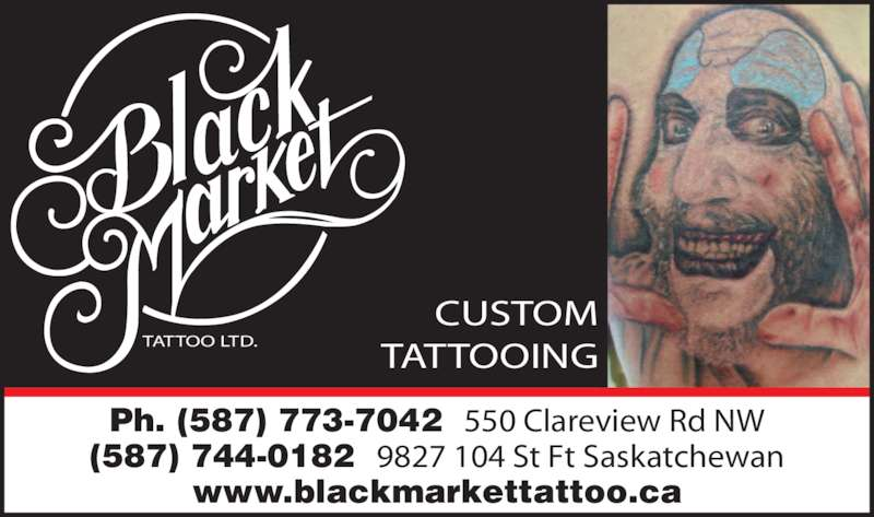 Black Market Tattoo (780-761-3061) - Display Ad - TATTOO LTD. CUSTOM TATTOOING Ph. (587) 773-7042  550 Clareview Rd NW (587) 744-0182  9827 104 St Ft Saskatchewan www.blackmarkettattoo.ca