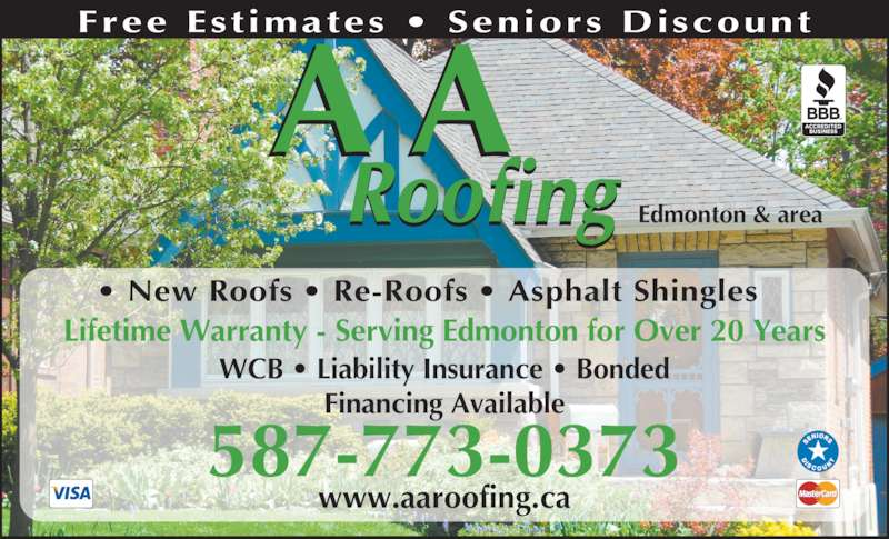 A A Roofing & Siding (780-990-2126) - Display Ad - Roofing A A ? New Roofs ? Re-Roofs ? Asphalt Shingles  Lifetime Warranty - Serving Edmonton for Over 20 Years www.aaroofing.ca Edmonton & area Financing Available WCB ? Liability Insurance ? Bonded 587-773-0373 Free Est imates ? Seniors Discount