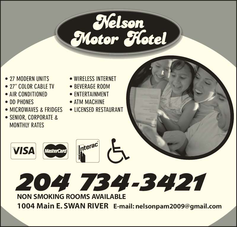 Nelson Motor Hotel (204-734-3421) - Display Ad - ? 27 MODERN UNITS ? 27? COLOR CABLE TV ? AIR CONDITIONED ? DD PHONES ? MICROWAVES & FRIDGES ? SENIOR, CORPORATE &     MONTHLY RATES ? WIRELESS INTERNET ? BEVERAGE ROOM ? ENTERTAINMENT ? ATM MACHINE ? LICENSED RESTAURANT NON SMOKING ROOMS AVAILABLE