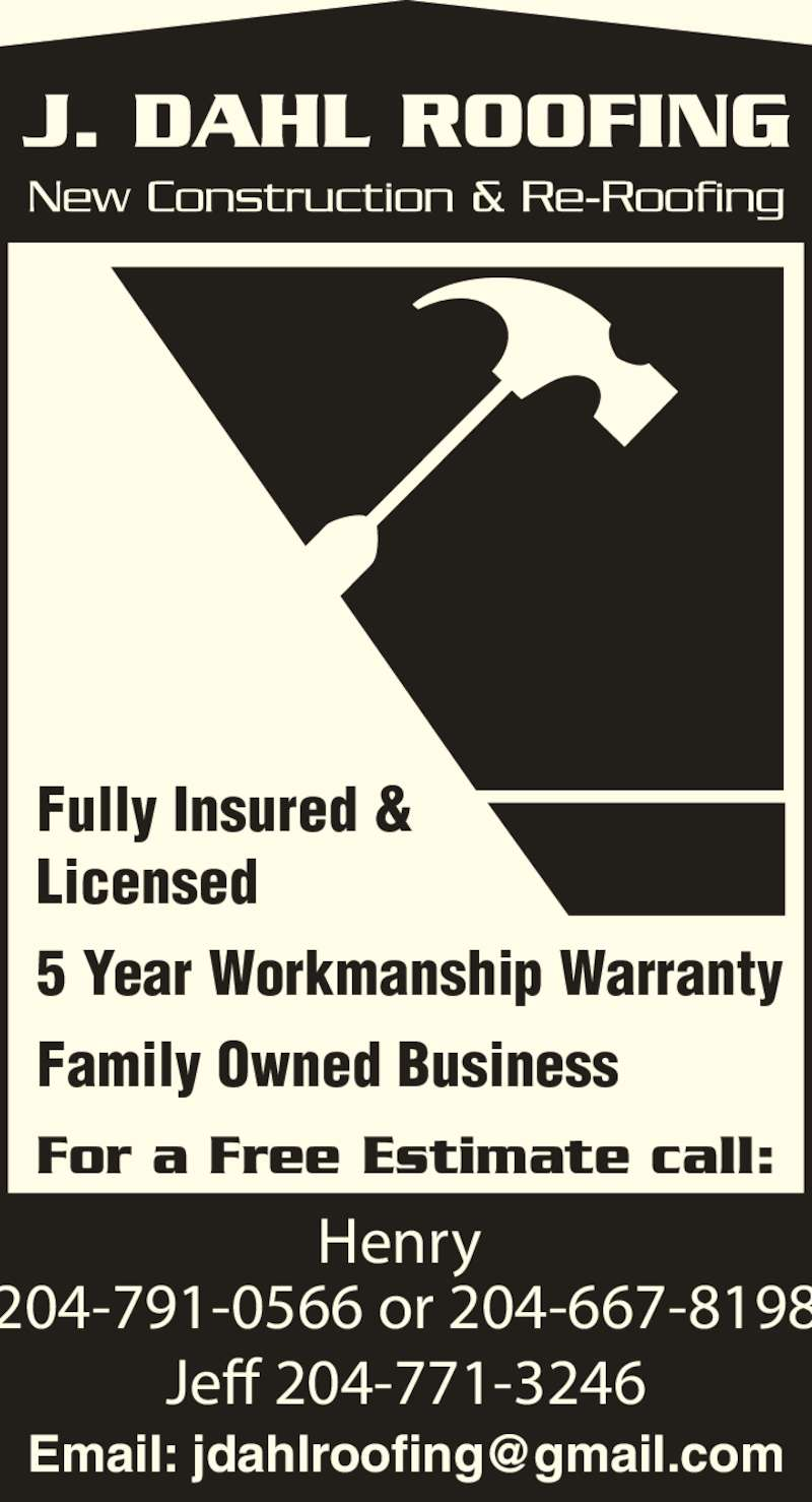 J Dahl Roofing (204-791-0566) - Display Ad - For a Free Estimate call: Fully Insured & Licensed 5 Year Workmanship Warranty Family Owned Business Henry  204-791-0566 or 204-667-8198 Jeff 204-771-3246
