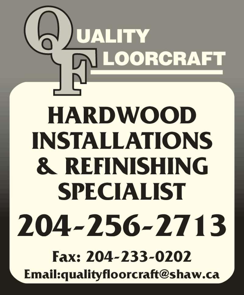 Quality Floorcraft (204-256-2713) - Display Ad - 204-256-2713 HARDWOOD INSTALLATIONS & REFINISHING SPECIALIST Fax: 204-233-0202 204-256-2713 HARDWOOD INSTALLATIONS & REFINISHING SPECIALIST Fax: 204-233-0202
