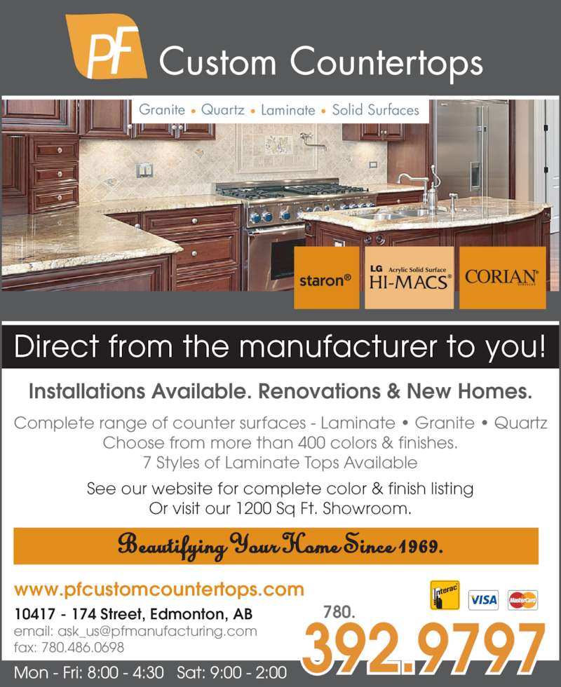 PF Custom Countertops (780-484-0831) - Display Ad - 780. 392.9797 10417 - 174 Street, Edmonton, AB fax: 780.486.0698 www.pfcustomcountertops.com Mon - Fri: 8:00 - 4:30   Sat: 9:00 - 2:00 Beautifying Your Home Since 1969. Installations Available. Renovations & New Homes. Complete range of counter surfaces - Laminate ? Granite ? Quartz Choose from more than 400 colors & finishes. 7 Styles of Laminate Tops Available See our website for complete color & finish listing Or visit our 1200 Sq Ft. Showroom. Direct from the manufacturer to you! Custom Countertops P Granite Quartz Laminate Solid Surfaces
