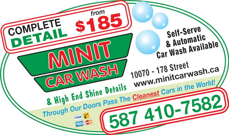 Minit Carwash (780-484-7998) - Display Ad - 78 Street Self-Serv & Automa 10070 - 1 DETA ILCOMP LETE $185 tic Car Wash  Available www.m initcarw ash.ca 587 410 -7582&  High End  Shine De tails Through  Our Do ors Pass  The Cle anest C ars in th e World! from