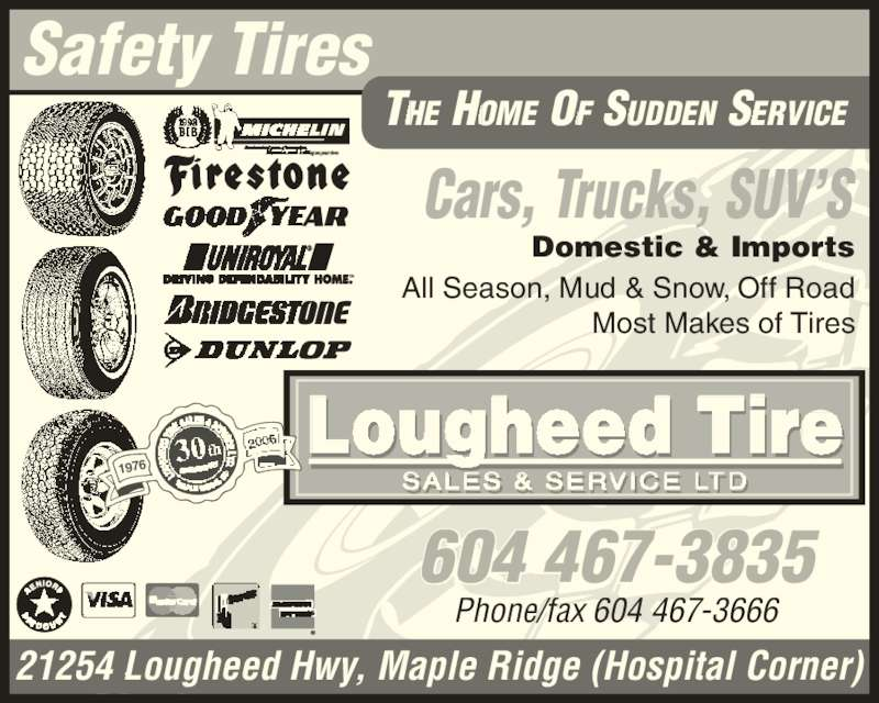 Lougheed Tire Sales & Service Ltd (604-467-3835) - Display Ad - 604 467-3835 Phone/fax 604 467-3666 All Season, Mud & Snow, Off Road Most Makes of Tires Safety Tires     THE HOME OF SUDDEN SERVICE Lougheed Tire SALES & SERVICE LTD  I   1976 Domestic & Imports Cars, Trucks, SUV?S 21254 Lougheed Hwy, Maple Ridge (Hospital Corner)