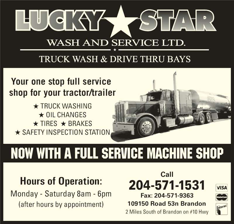 Lucky Star Wash & Service Ltd (204-571-1531) - Display Ad - (after hours by appointment) Your one stop full service  shop for your tractor/trailer  TRUCK WASHING  OIL CHANGES  TIRES   BRAKES  SAFETY INSPECTION STATION 2 Miles South of Brandon on #10 Hwy Call 109150 Road 53n Brandon Fax: 204-571-9363 204-571-1531Hours of Operation: Monday - Saturday 8am - 6pm
