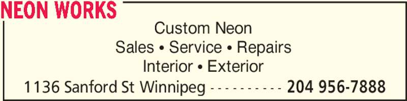 Neon Works (204-956-7888) - Display Ad - NEON WORKS 1136 Sanford St Winnipeg - - - - - - - - - - 204 956-7888 Custom Neon Sales ? Service ? Repairs Interior ? Exterior