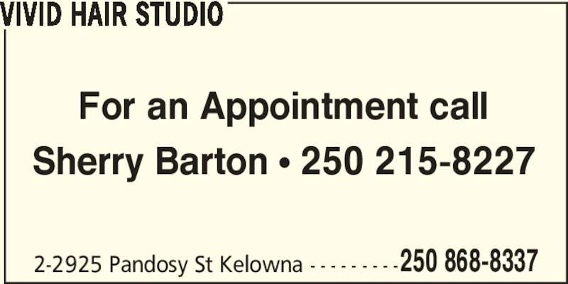 Vivid Hair Studio (250-868-8337) - Display Ad - 250 868-8337 VIVID HAIR STUDIO For an Appointment call Sherry Barton ? 250 215-8227 2-2925 Pandosy St Kelowna - - - - - - - - -