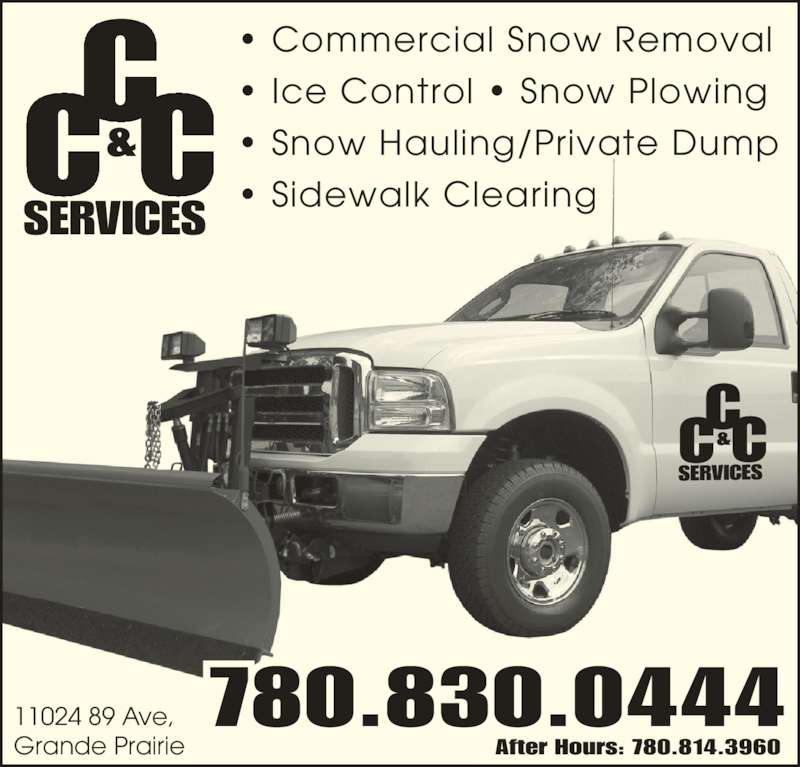 CC & C Services (780-830-0444) - Display Ad - 780.830.044411024 89 Ave, Grande Prairie After Hours: 780.814.3960 &C C SERVICES ? Commercial Snow Removal ? Ice Control ? Snow Plowing ? Snow Hauling/Private Dump ? Sidewalk Clearing