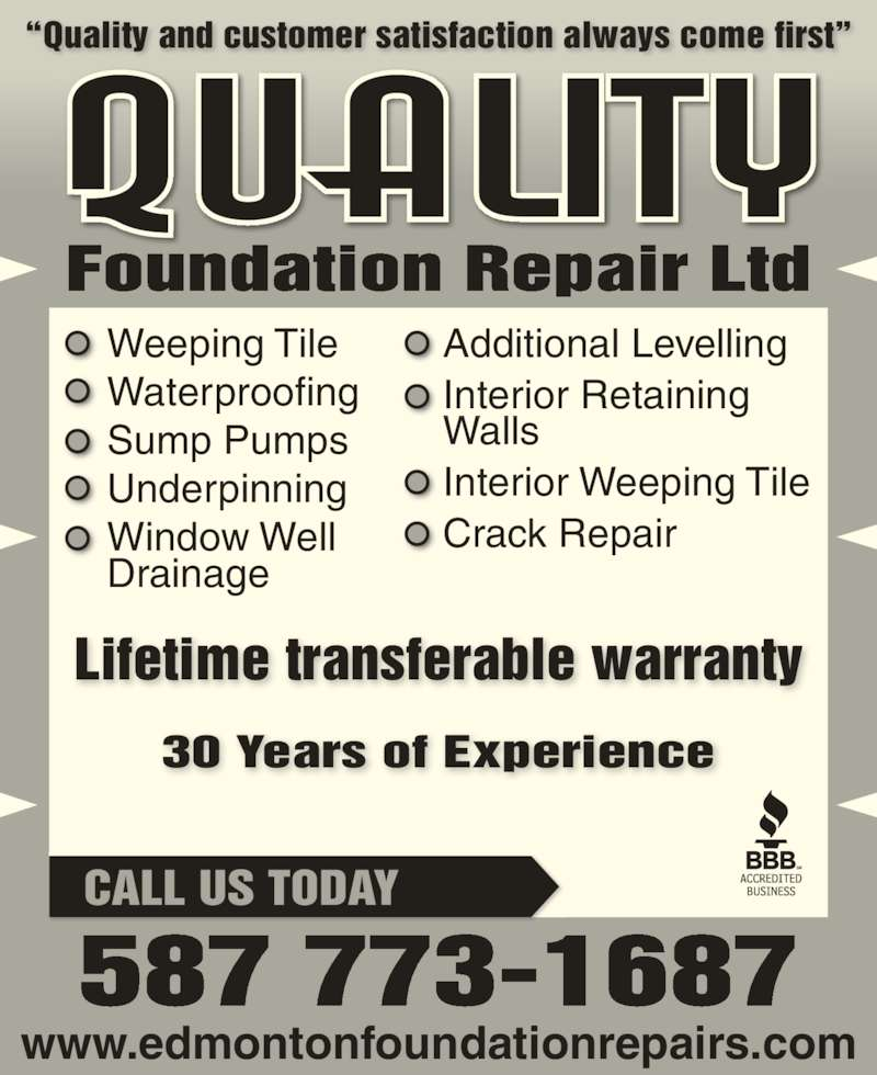 Quality Foundation Repair Ltd (780-438-0408) - Display Ad - Foundation Repair Ltd Quality 587 773-1687 30 Years of Experience Lifetime transferable warranty ?Quality and customer satisfaction always come first? Weeping Tile Waterproofing Sump Pumps Underpinning Window Well Drainage Additional Levelling Interior Retaining Walls Interior Weeping Tile Crack Repair CALL US TODAY www.edmontonfoundationrepairs.com