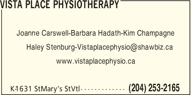 Vista Place Physiotherapy (204-253-2165) - Display Ad - VISTA PLACE PHYSIOTHERAPY Joanne Carswell-Barbara Hadath-Kim Champagne www.vistaplacephysio.ca (204) 253-2165K-1631 StMary?s StVtl - - - - - - - - - - - - -