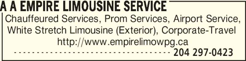 A A Empire Limousine Service (204-297-0423) - Display Ad - A A EMPIRE LIMOUSINE SERVICE - - - - - - - - - - - - - - - - - - - - - - - - - - - - - - - - - - - 204 297-0423 Chauffeured Services, Prom Services, Airport Service, White Stretch Limousine (Exterior), Corporate-Travel  http://www.empirelimowpg.ca