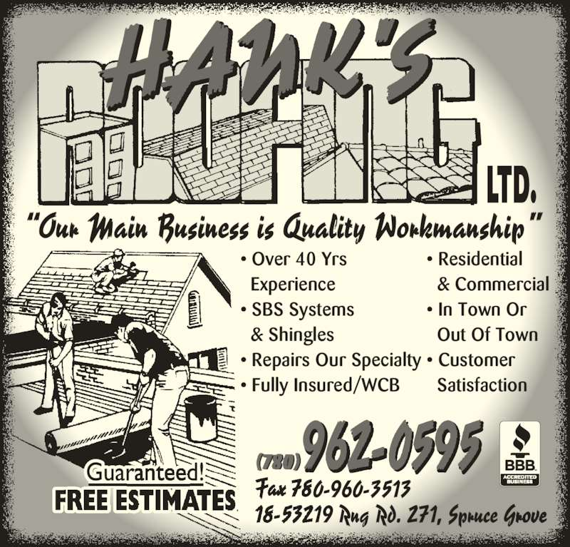 Hank's Roofing Ltd (780-962-0595) - Display Ad - ? Customer   Satisfaction ? Over 40 Yrs   Experience ? SBS Systems   & Shingles ? Repairs Our Specialty (780) ? Fully Insured/WCB ? Residential   & Commercial ? In Town Or   Out Of Town