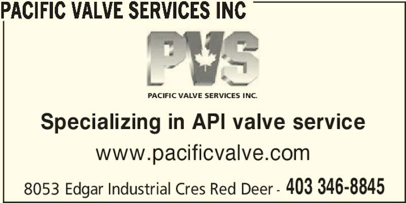 Pacific Valve Services Inc (403-346-8845) - Display Ad - PACIFIC VALVE SERVICES INC Specializing in API valve service www.pacificvalve.com 8053 Edgar Industrial Cres Red Deer - 403 346-8845 PACIFIC VALVE SERVICES INC.