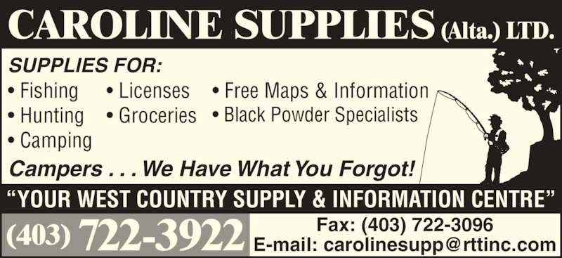 Caroline Supplies (Alta) Ltd (403-722-3922) - Display Ad - Campers . . . We Have What You Forgot! ? Fishing ? Hunting ? Camping ? Free Maps & Information ? Black Powder Specialists ?YOUR WEST COUNTRY SUPPLY & INFORMATION CENTRE? CAROLINE SUPPLIES (Alta.) LTD. SUPPLIES FOR: ? Licenses ? Groceries