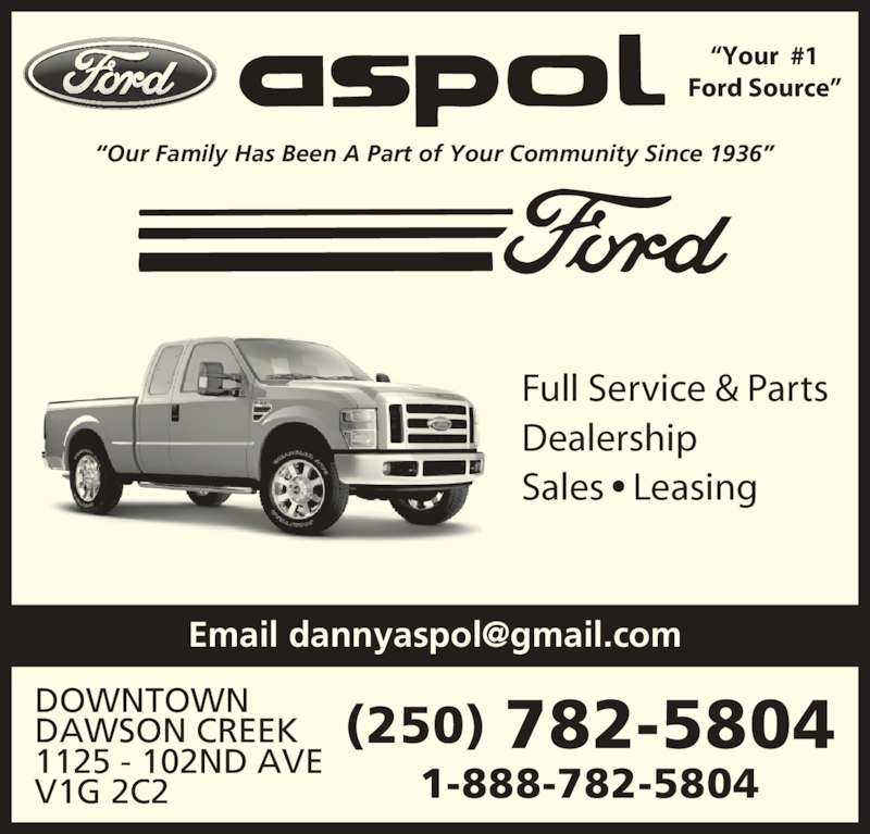 Ford Aspol Motors Rentals Ltd (250-782-5804) - Display Ad - (250) 782-5804 ?Our Family Has Been A Part of Your Community Since 1936? ?Your  #1 Ford Source? Full Service & Parts Sales ? Leasing DOWNTOWN DAWSON CREEK 1125 - 102ND AVE V1G 2C2 1-888-782-5804 Dealership