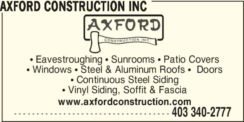Axford Construction Inc (403-340-2777) - Display Ad - AXFORD CONSTRUCTION INC - - - - - - - - - - - - - - - - - - - - - - - - - - - - - - - - - - - 403 340-2777 ? Eavestroughing ? Sunrooms ? Patio Covers ? Windows ? Steel & Aluminum Roofs ?  Doors ? Continuous Steel Siding ? Vinyl Siding, Soffit & Fascia www.axfordconstruction.com