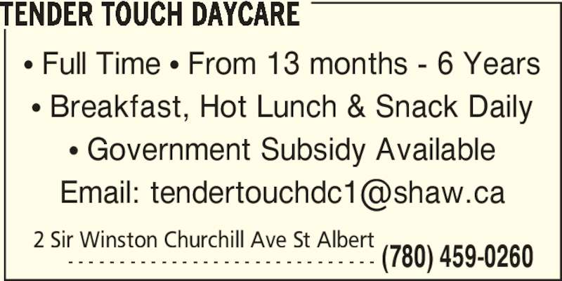 Tender Touch Daycare (780-459-0260) - Display Ad - TENDER TOUCH DAYCARE ? Full Time ? From 13 months - 6 Years ? Breakfast, Hot Lunch & Snack Daily ? Government Subsidy Available 2 Sir Winston Churchill Ave St Albert (780) 459-0260- - - - - - - - - - - - - - - - - - - - - - - - - - - - - -