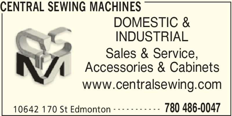 Central Sewing Machines (780-486-0047) - Display Ad - 10642 170 St Edmonton 780 486-0047- - - - - - - - - - - DOMESTIC & INDUSTRIAL Sales & Service, Accessories & Cabinets www.centralsewing.com CENTRAL SEWING MACHINES