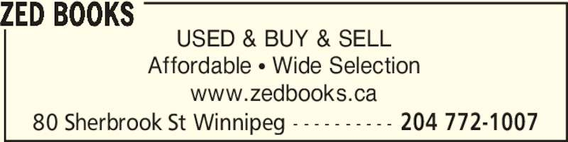 Zed Books (204-772-1007) - Display Ad - Affordable ? Wide Selection www.zedbooks.ca ZED BOOKS 80 Sherbrook St Winnipeg - - - - - - - - - - 204 772-1007 USED & BUY & SELL