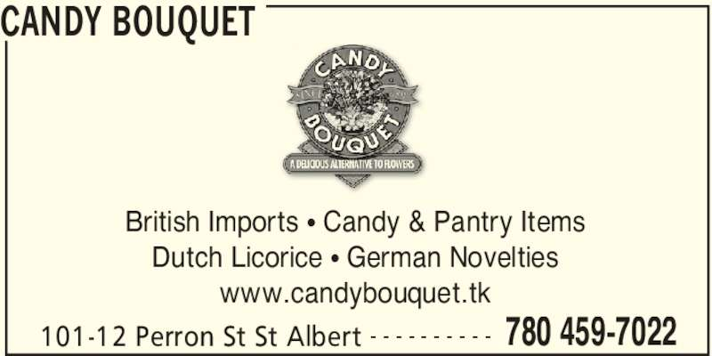 Candy Bouquet (780-459-7022) - Display Ad - CANDY BOUQUET 101-12 Perron St St Albert 780 459-7022- - - - - - - - - - British Imports ? Candy & Pantry Items Dutch Licorice ? German Novelties www.candybouquet.tk
